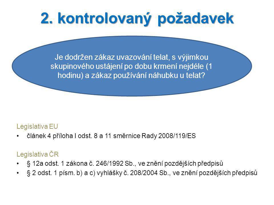 Legislativa EU článek 4 příloha I odst. 8 a 11 směrnice Rady 2008/119/ES Legislativa ČR § 12a odst. 1 zákona č. 246/1992 Sb., ve znění pozdějších před