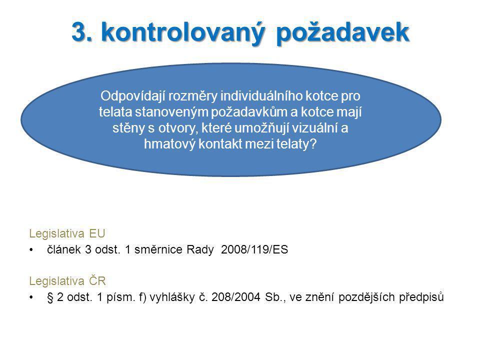 Legislativa EU článek 3 odst. 1 směrnice Rady 2008/119/ES Legislativa ČR § 2 odst. 1 písm. f) vyhlášky č. 208/2004 Sb., ve znění pozdějších předpisů 3