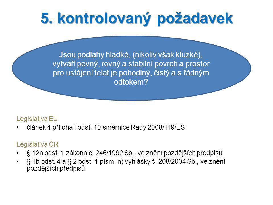 Legislativa EU článek 4 příloha I odst. 10 směrnice Rady 2008/119/ES Legislativa ČR § 12a odst. 1 zákona č. 246/1992 Sb., ve znění pozdějších předpisů