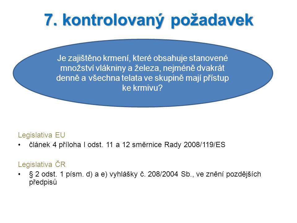 Legislativa EU článek 4 příloha I odst. 11 a 12 směrnice Rady 2008/119/ES Legislativa ČR § 2 odst. 1 písm. d) a e) vyhlášky č. 208/2004 Sb., ve znění