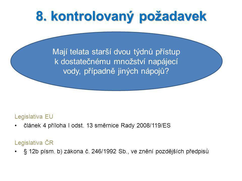 Legislativa EU článek 4 příloha I odst. 13 směrnice Rady 2008/119/ES Legislativa ČR § 12b písm. b) zákona č. 246/1992 Sb., ve znění pozdějších předpis