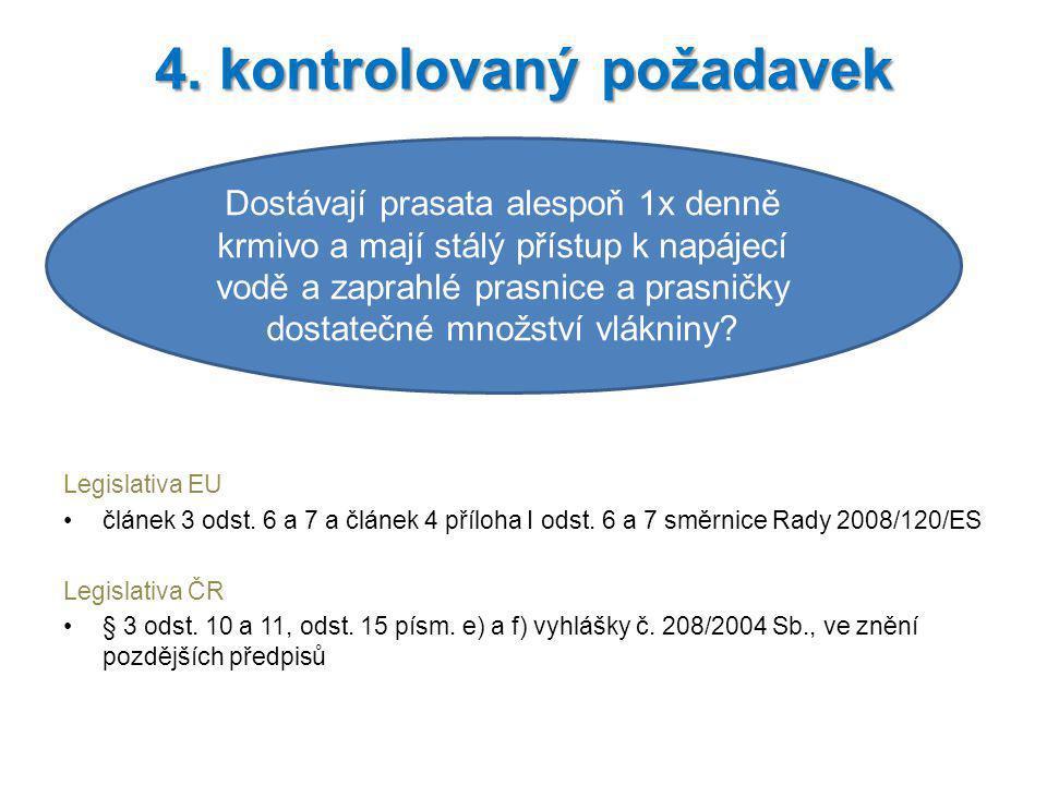 Legislativa EU článek 3 odst. 6 a 7 a článek 4 příloha I odst. 6 a 7 směrnice Rady 2008/120/ES Legislativa ČR § 3 odst. 10 a 11, odst. 15 písm. e) a f