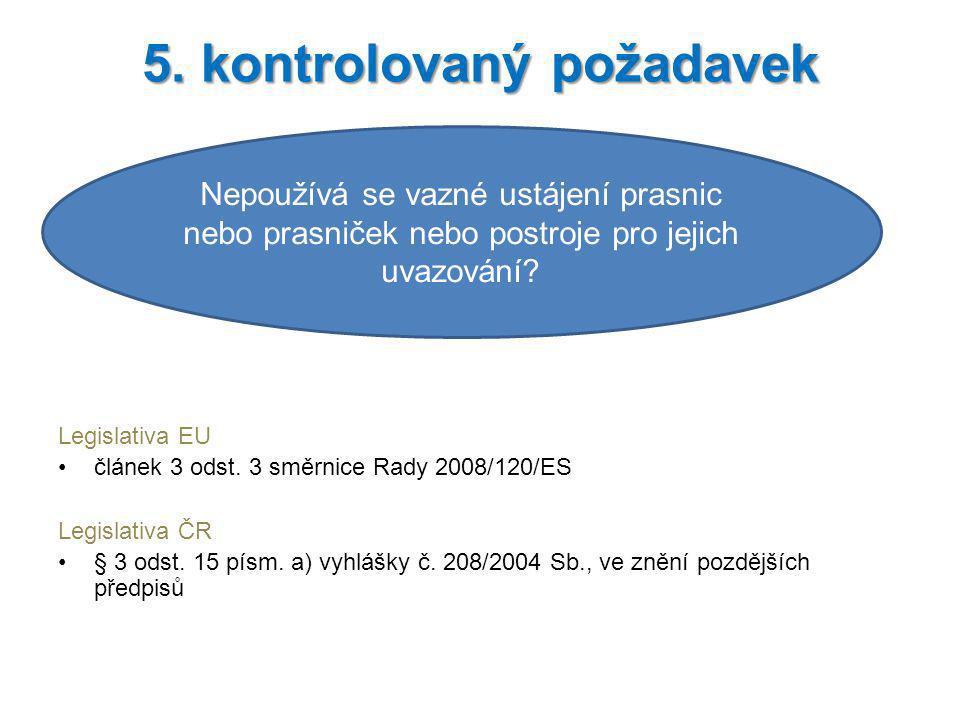 Legislativa EU článek 3 odst. 3 směrnice Rady 2008/120/ES Legislativa ČR § 3 odst. 15 písm. a) vyhlášky č. 208/2004 Sb., ve znění pozdějších předpisů
