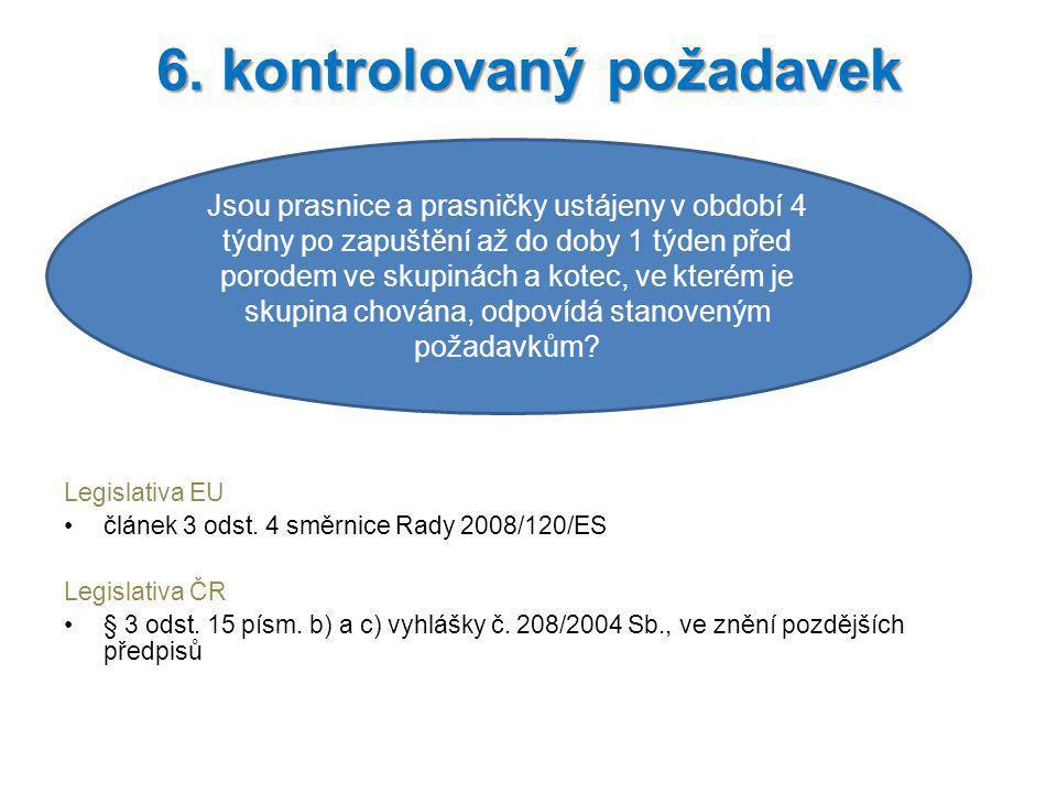 Legislativa EU článek 4 příloha I odst.1 a 2 směrnice Rady 2008/120/ES Legislativa ČR § 3 odst.