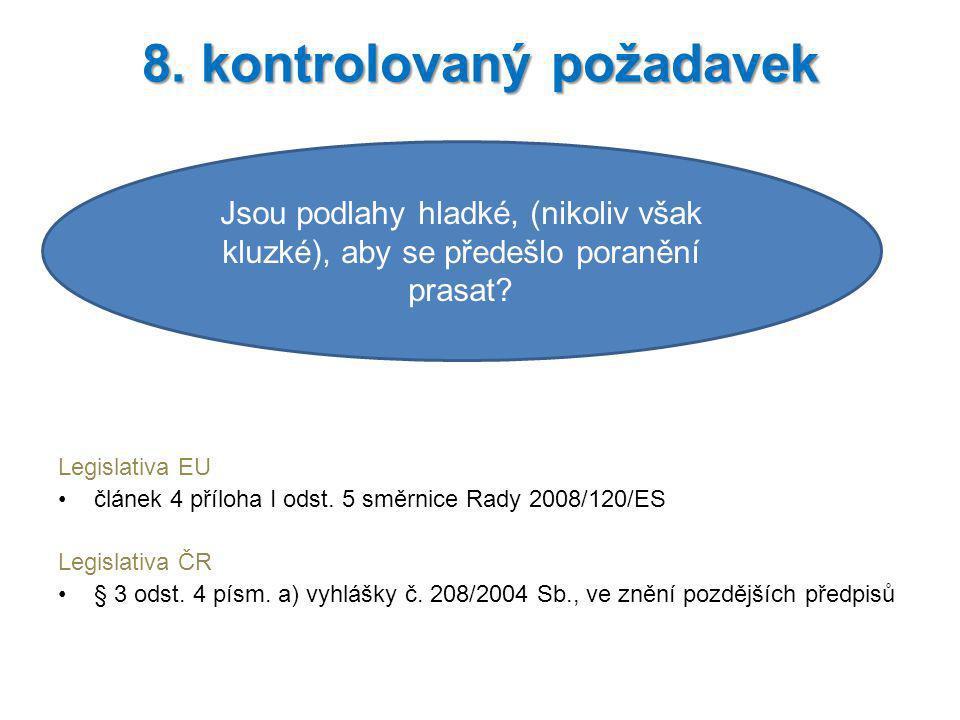 Legislativa EU článek 4 příloha I odst. 5 směrnice Rady 2008/120/ES Legislativa ČR § 3 odst. 4 písm. a) vyhlášky č. 208/2004 Sb., ve znění pozdějších