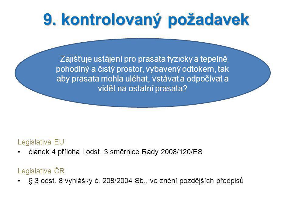 Legislativa EU článek 4 příloha I odst. 3 směrnice Rady 2008/120/ES Legislativa ČR § 3 odst. 8 vyhlášky č. 208/2004 Sb., ve znění pozdějších předpisů