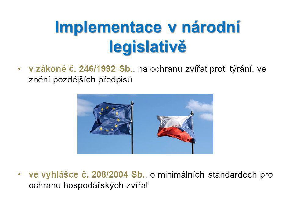 v zákoně č. 246/1992 Sb., na ochranu zvířat proti týrání, ve znění pozdějších předpisů ve vyhlášce č. 208/2004 Sb., o minimálních standardech pro ochr