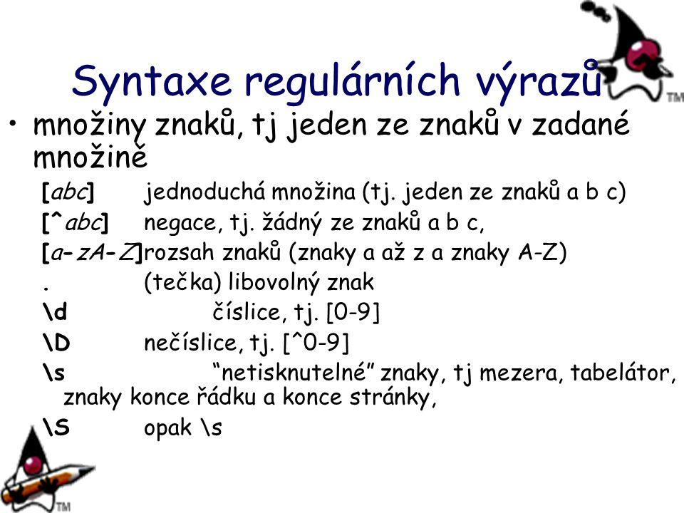 Syntaxe regulárních výrazů množiny znaků, tj jeden ze znaků v zadané množině [abc]jednoduchá množina (tj. jeden ze znaků a b c) [^abc]negace, tj. žádn