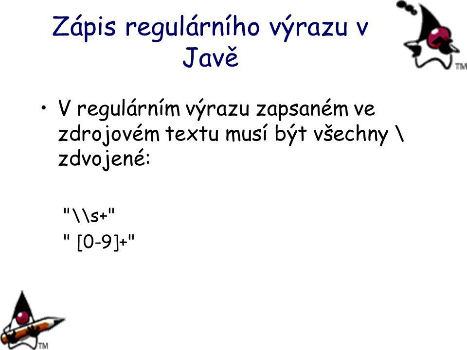 Zápis regulárního výrazu v Javě V regulárním výrazu zapsaném ve zdrojovém textu musí být všechny \ zdvojené: