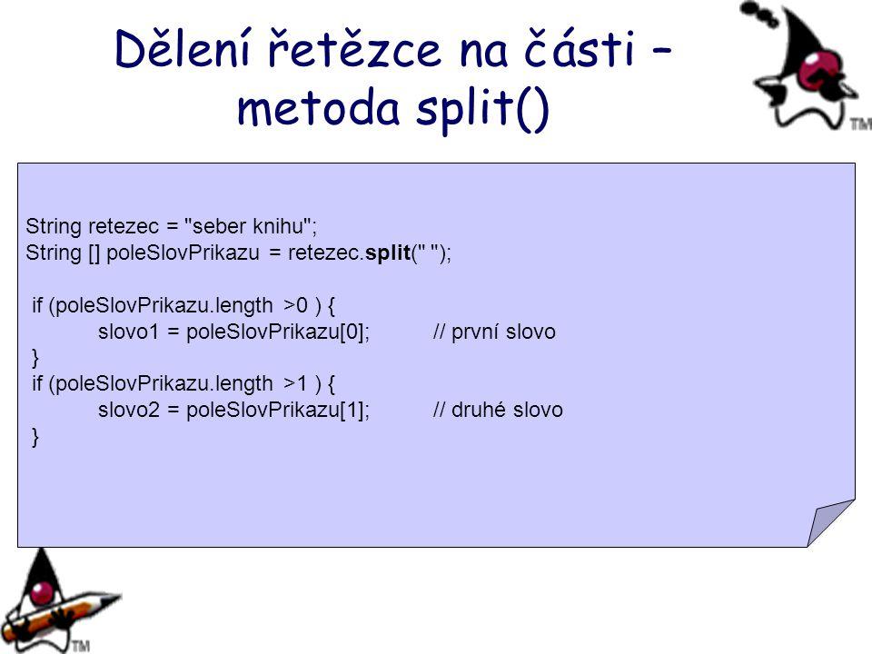 Dělení řetězce na části – metoda split() String retezec =