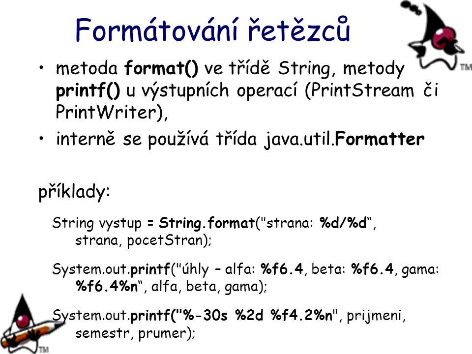 Formátování řetězců metoda format() ve třídě String, metody printf() u výstupních operací (PrintStream či PrintWriter), interně se používá třída java.