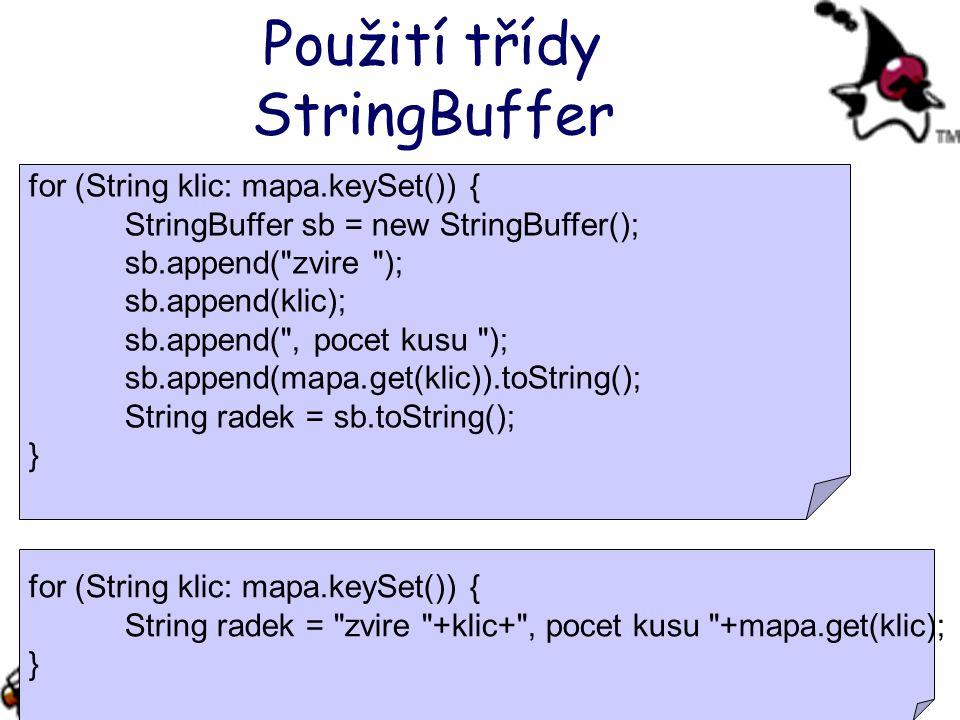 Použití třídy StringBuffer for (String klic: mapa.keySet()) { StringBuffer sb = new StringBuffer(); sb.append(
