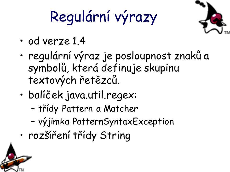 Regulární výrazy od verze 1.4 regulární výraz je posloupnost znaků a symbolů, která definuje skupinu textových řetězců. balíček java.util.regex: –tříd