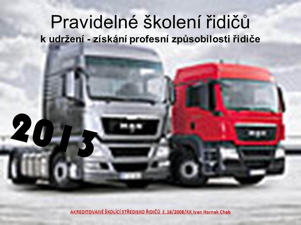 Pravidelné školení řidičů k udržení - získání profesní způsobilosti řidiče AKREDITOVANÉ ŠKOLÍCÍ STŘEDISKO ŘIDIČŮ č.