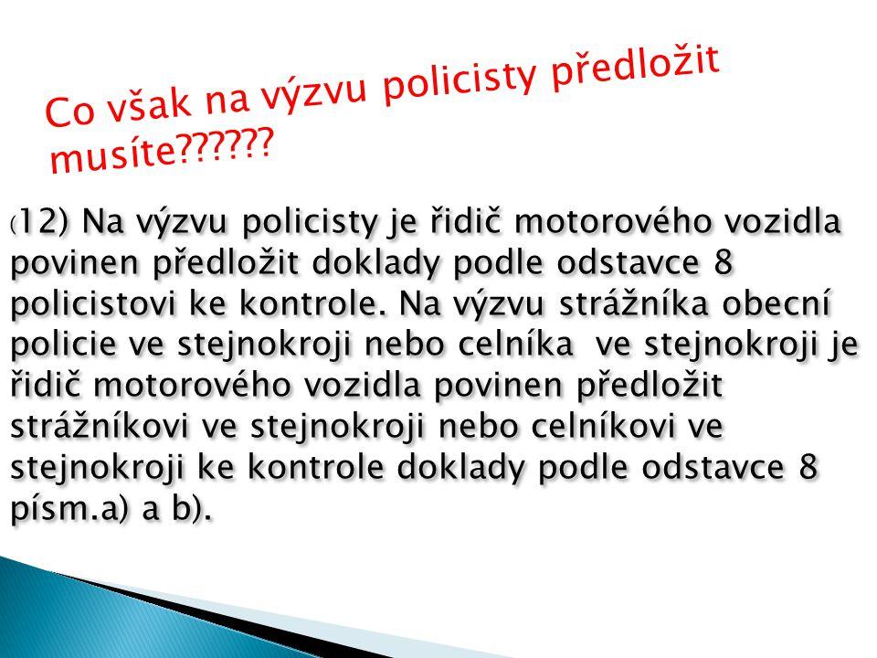 ( 12) Na výzvu policisty je řidič motorového vozidla povinen předložit doklady podle odstavce 8 policistovi ke kontrole.