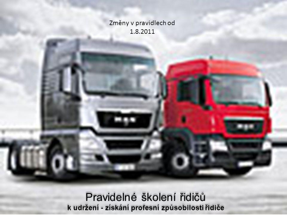 Pravidelné školení řidičů k udržení - získání profesní způsobilosti řidiče Změny v pravidlech od 1.8.2011