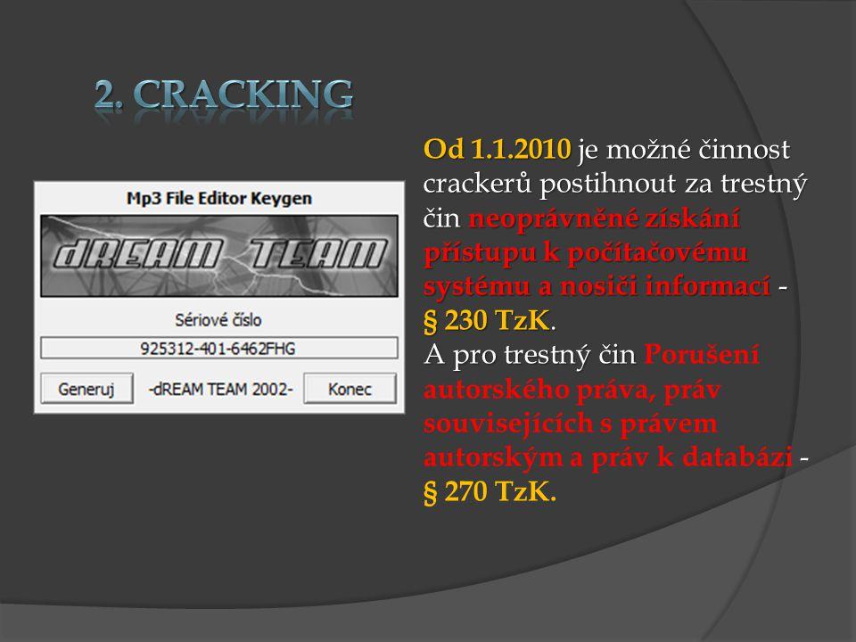 Od 1.1.2010 je možné činnost crackerů postihnout za trestný čin neoprávněné získání přístupu k počítačovému systému a nosiči informací - § 230 TzK. A