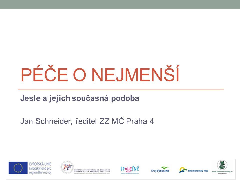 PÉČE O NEJMENŠÍ Jesle a jejich současná podoba Jan Schneider, ředitel ZZ MČ Praha 4