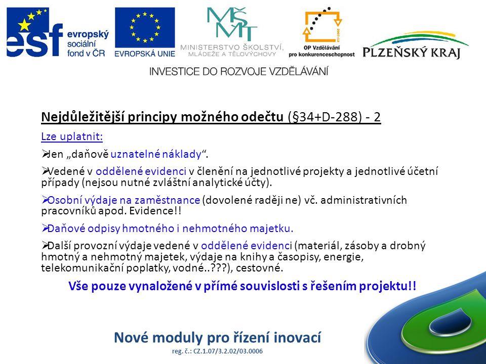 """Nové moduly pro řízení inovací reg. č.: CZ.1.07/3.2.02/03.0006 Nejdůležitější principy možného odečtu (§34+D-288) - 2 Lze uplatnit:  Jen """"daňově uzna"""