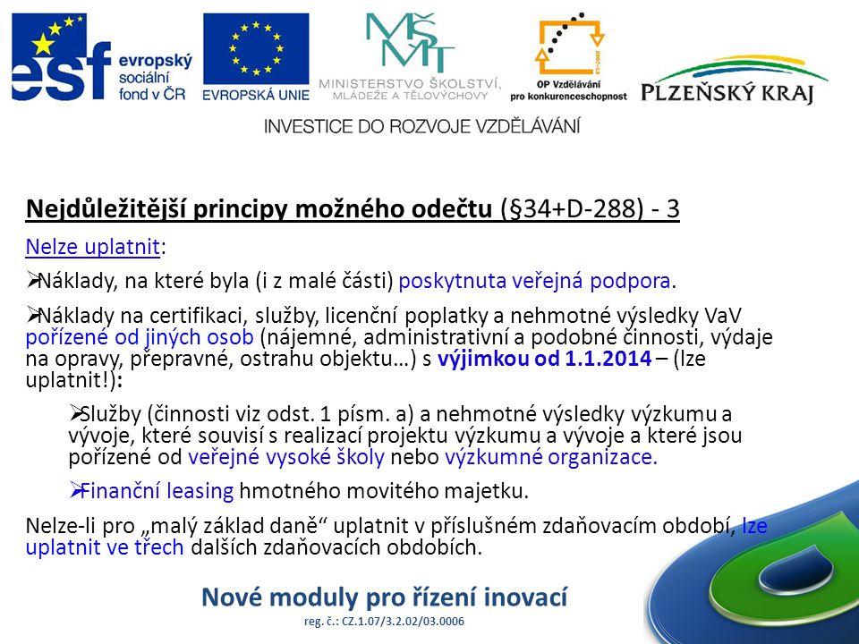 Nové moduly pro řízení inovací reg. č.: CZ.1.07/3.2.02/03.0006 Nejdůležitější principy možného odečtu (§34+D-288) - 3 Nelze uplatnit:  Náklady, na kt