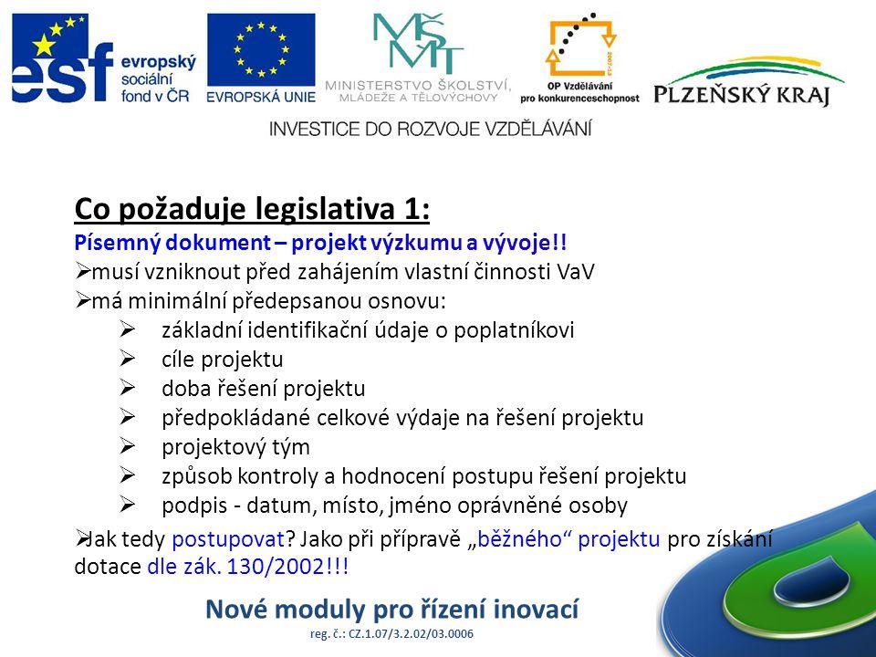 Nové moduly pro řízení inovací reg. č.: CZ.1.07/3.2.02/03.0006 Co požaduje legislativa 1: Písemný dokument – projekt výzkumu a vývoje!!  musí vznikno