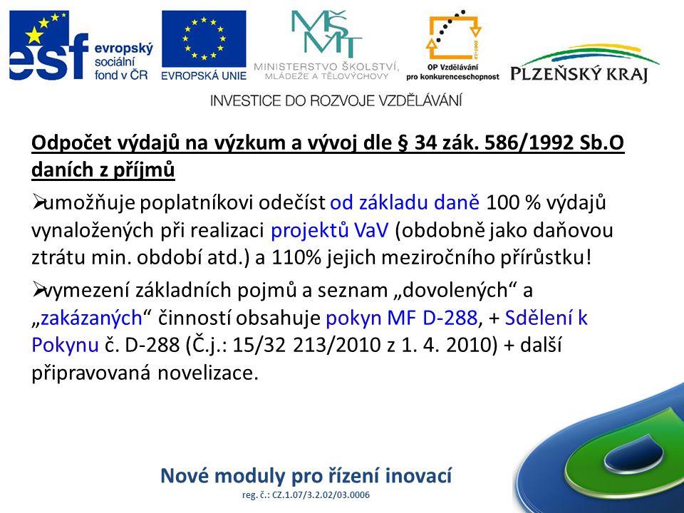 Nové moduly pro řízení inovací reg. č.: CZ.1.07/3.2.02/03.0006 Odpočet výdajů na výzkum a vývoj dle § 34 zák. 586/1992 Sb.O daních z příjmů  umožňuje