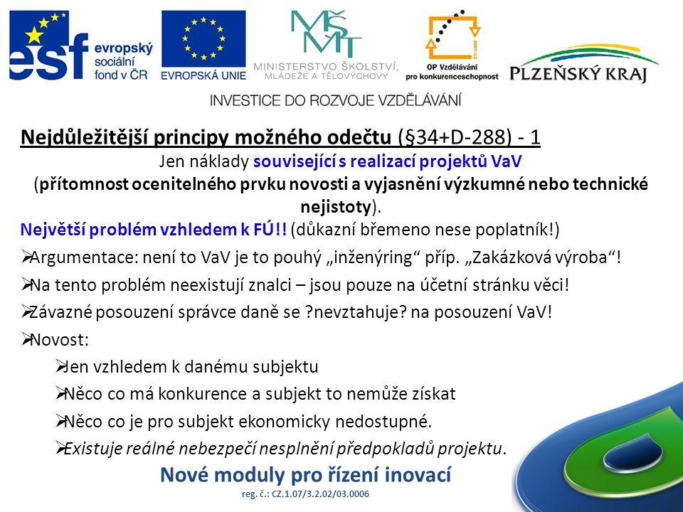 Nové moduly pro řízení inovací reg. č.: CZ.1.07/3.2.02/03.0006 Nejdůležitější principy možného odečtu (§34+D-288) - 1 Jen náklady související s realiz