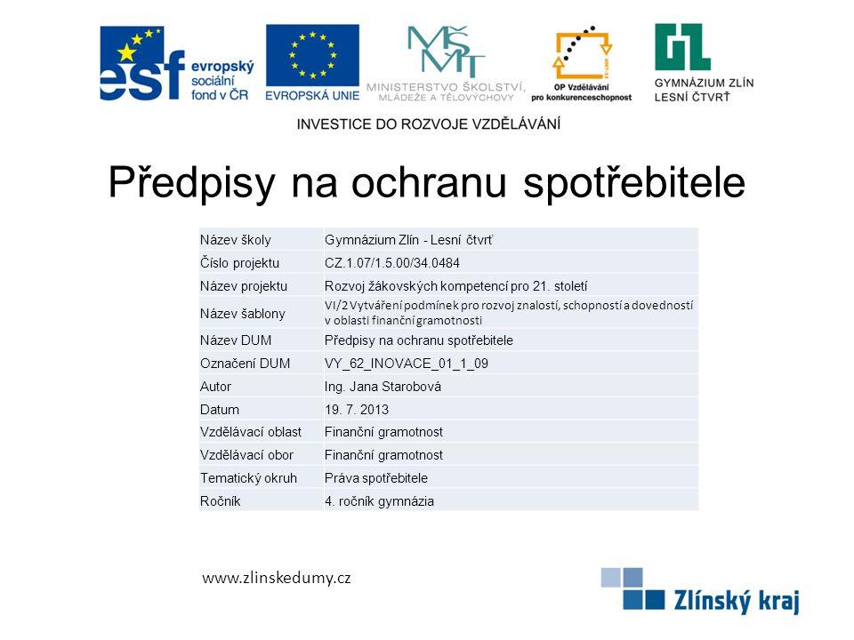 Předpisy na ochranu spotřebitele www.zlinskedumy.cz Název školyGymnázium Zlín - Lesní čtvrť Číslo projektuCZ.1.07/1.5.00/34.0484 Název projektuRozvoj žákovských kompetencí pro 21.