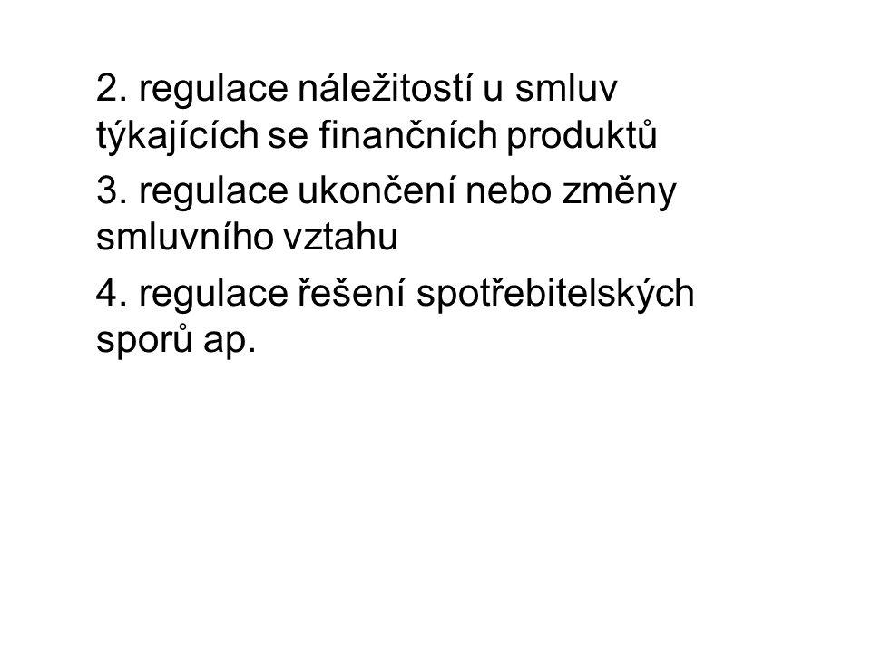 2. regulace náležitostí u smluv týkajících se finančních produktů 3.