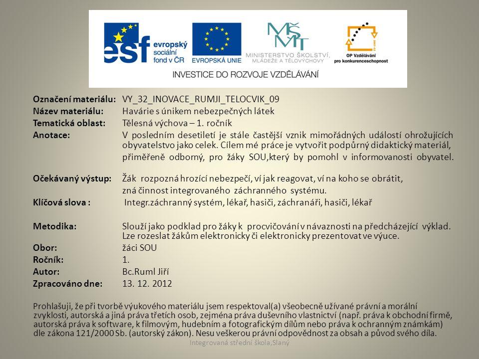 Označení materiálu: VY_32_INOVACE_RUMJI_TELOCVIK_09 Název materiálu:Havárie s únikem nebezpečných látek Tematická oblast:Tělesná výchova – 1. ročník A