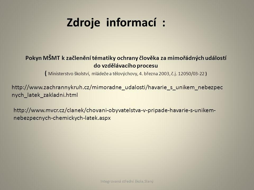 Zdroje informací : Pokyn MŠMT k začlenění tématiky ochrany člověka za mimořádných událostí do vzdělávacího procesu ( Ministerstvo školství, mládeže a