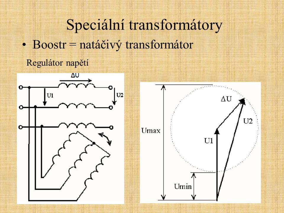 Speciální transformátory Boostr = natáčivý transformátor Regulátor napětí