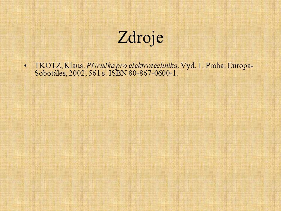 Zdroje TKOTZ, Klaus. Příručka pro elektrotechnika. Vyd. 1. Praha: Europa- Sobotáles, 2002, 561 s. ISBN 80-867-0600-1.