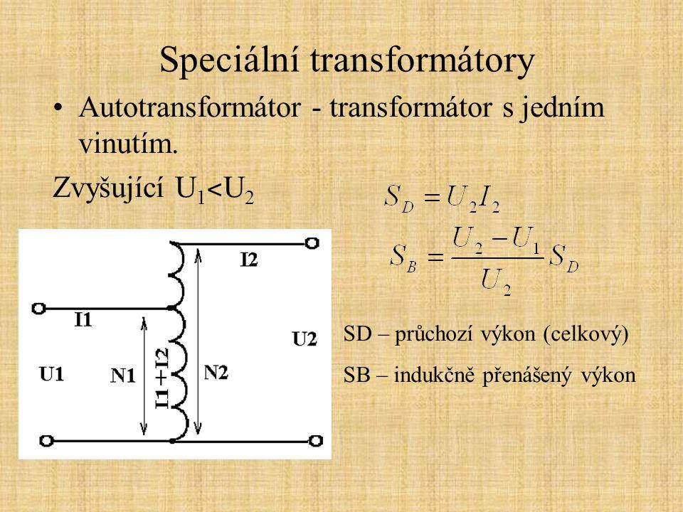 Speciální transformátory Autotransformátor - transformátor s jedním vinutím. Zvyšující U 1 ˂ U 2 SD – průchozí výkon (celkový) SB – indukčně přenášený