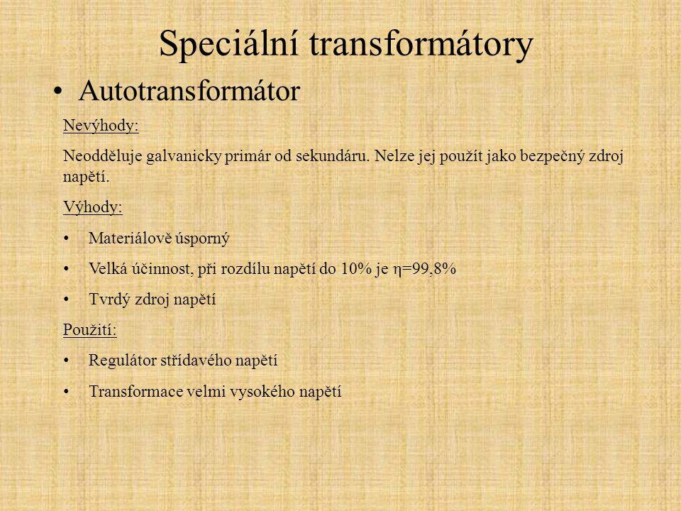 Speciální transformátory Autotransformátor Nevýhody: Neodděluje galvanicky primár od sekundáru. Nelze jej použít jako bezpečný zdroj napětí. Výhody: M