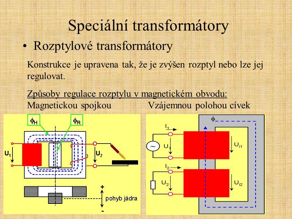 Speciální transformátory Rozptylové transformátory Konstrukce je upravena tak, že je zvýšen rozptyl nebo lze jej regulovat. Způsoby regulace rozptylu