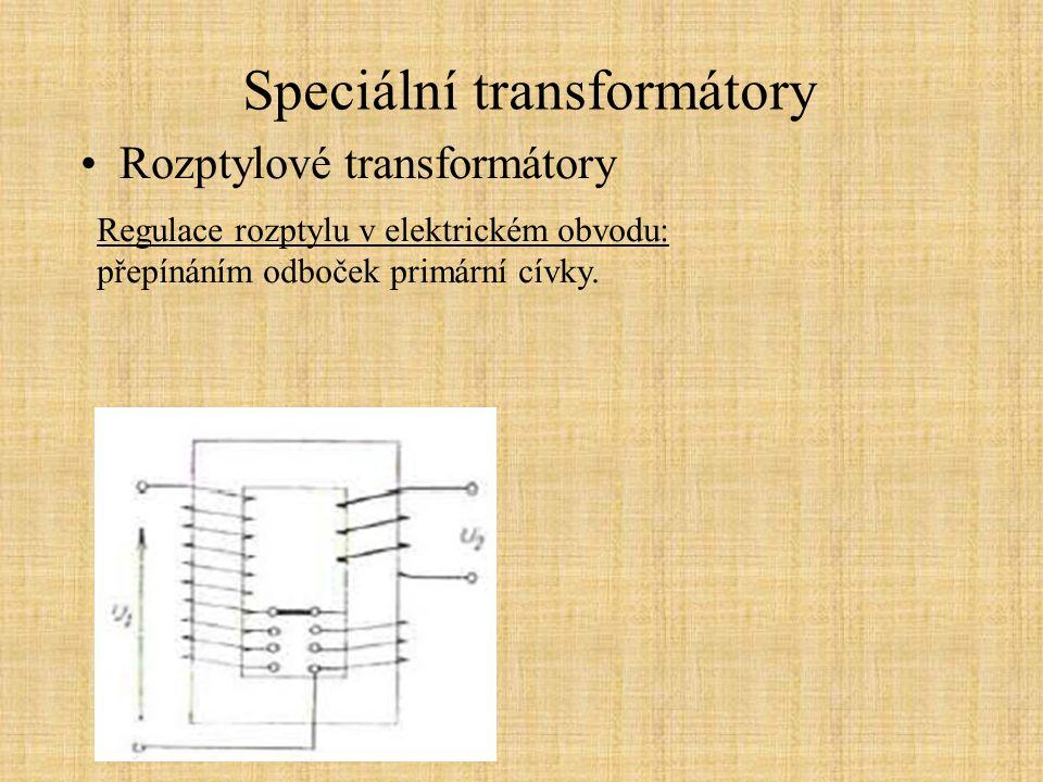 Speciální transformátory Rozptylové transformátory Regulace rozptylu v elektrickém obvodu: přepínáním odboček primární cívky.