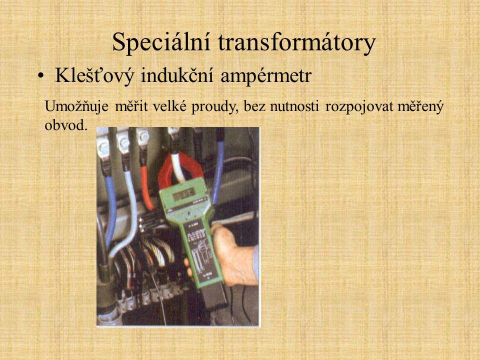 Speciální transformátory Klešťový indukční ampérmetr Umožňuje měřit velké proudy, bez nutnosti rozpojovat měřený obvod.