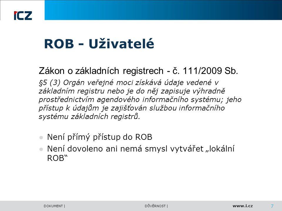 www.i.cz DOKUMENT |DŮVĚRNOST | ROB - Uživatelé Zákon o základních registrech - č. 111/2009 Sb. §5 (3) Orgán veřejné moci získává údaje vedené v základ