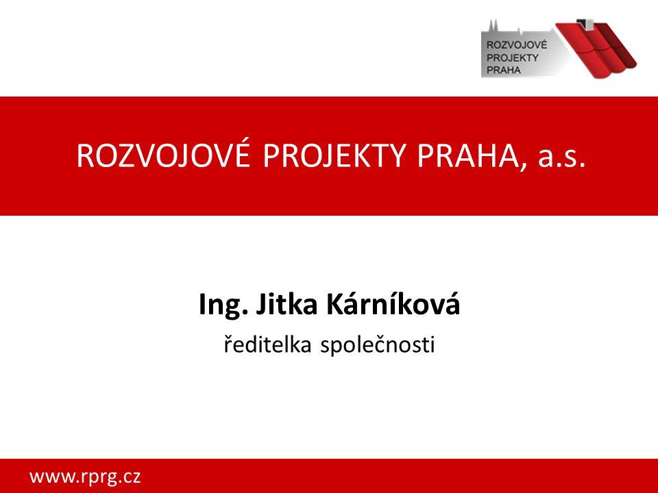 ROZVOJOVÉ PROJEKTY PRAHA, a.s. www.rprg.cz Ing. Jitka Kárníková ředitelka společnosti