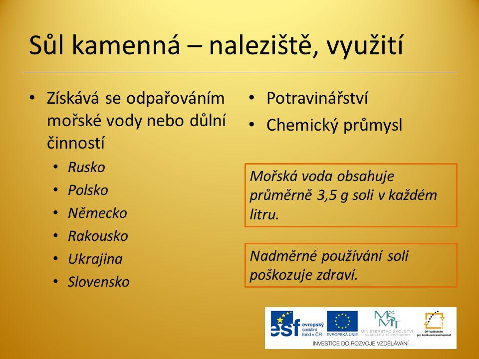 Sůl kamenná – naleziště, využití Získává se odpařováním mořské vody nebo důlní činností Rusko Polsko Německo Rakousko Ukrajina Slovensko Potravinářstv