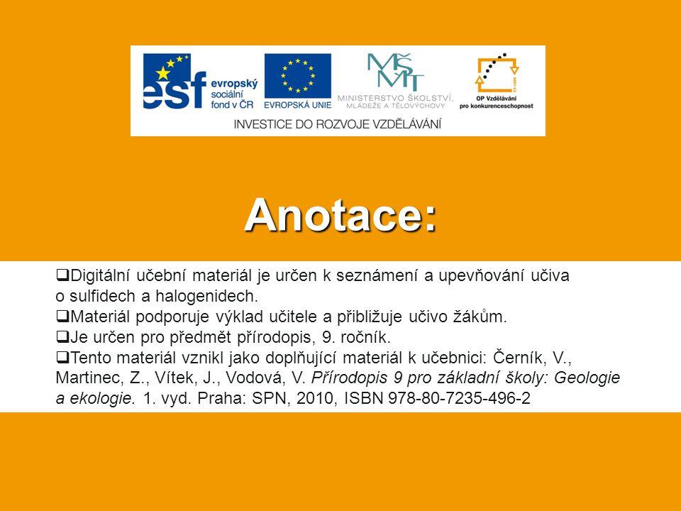 Anotace:  Digitální učební materiál je určen k seznámení a upevňování učiva o sulfidech a halogenidech.  Materiál podporuje výklad učitele a přibliž