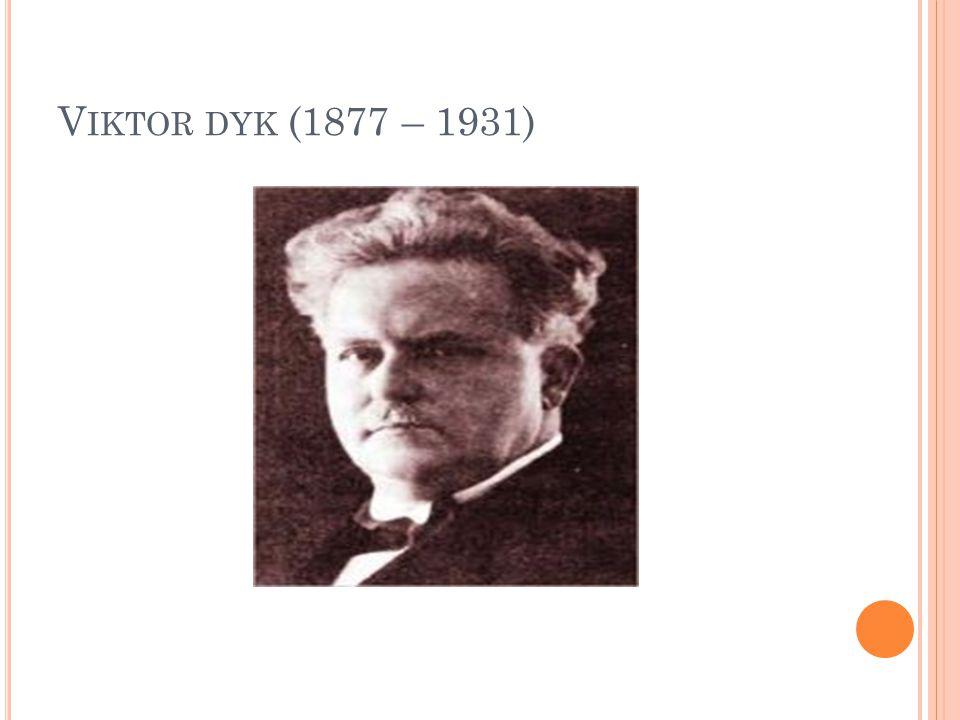 V IKTOR DYK (1877 – 1931)