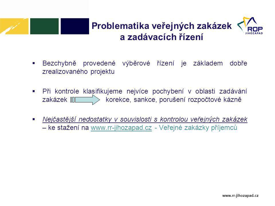 www.rr-jihozapad.cz Problematika veřejných zakázek a zadávacích řízení  Bezchybně provedené výběrové řízení je základem dobře zrealizovaného projektu  Při kontrole klasifikujeme nejvíce pochybení v oblasti zadávání zakázek korekce, sankce, porušení rozpočtové kázně  Nejčastější nedostatky v souvislosti s kontrolou veřejných zakázek – ke stažení na www.rr-jihozapad.cz - Veřejné zakázky příjemců