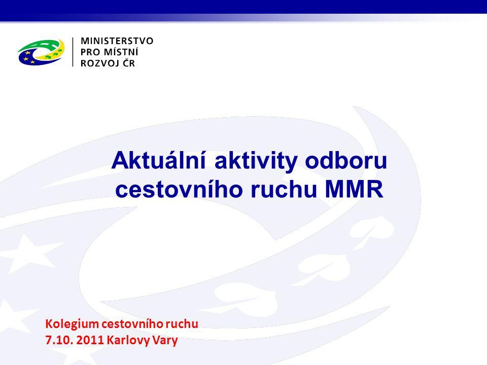 Aktuální aktivity odboru cestovního ruchu MMR Kolegium cestovního ruchu 7.10. 2011 Karlovy Vary