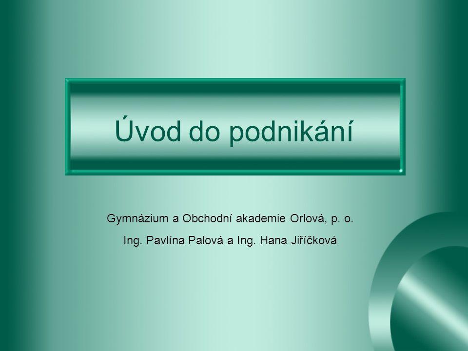 Úvod do podnikání Gymnázium a Obchodní akademie Orlová, p.