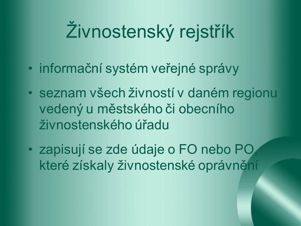 Živnostenský rejstřík informační systém veřejné správy seznam všech živností v daném regionu vedený u městského či obecního živnostenského úřadu zapisují se zde údaje o FO nebo PO, které získaly živnostenské oprávnění