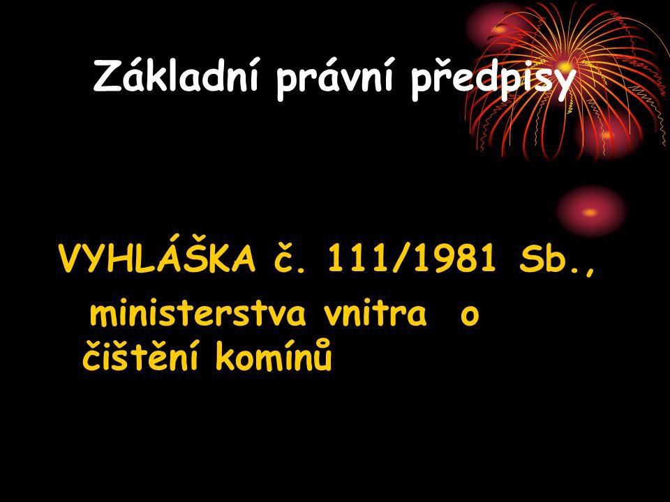 Základní právní předpisy VYHLÁŠKA č. 111/1981 Sb., ministerstva vnitra o čištění komínů