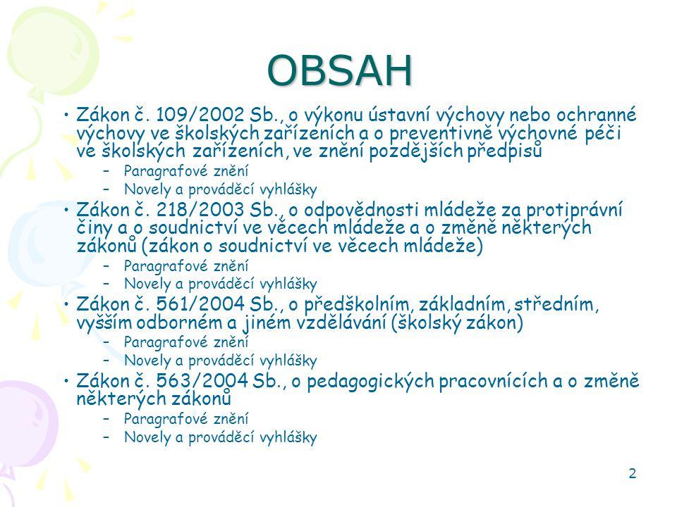 2OBSAH Zákon č. 109/2002 Sb., o výkonu ústavní výchovy nebo ochranné výchovy ve školských zařízeních a o preventivně výchovné péči ve školských zaříze