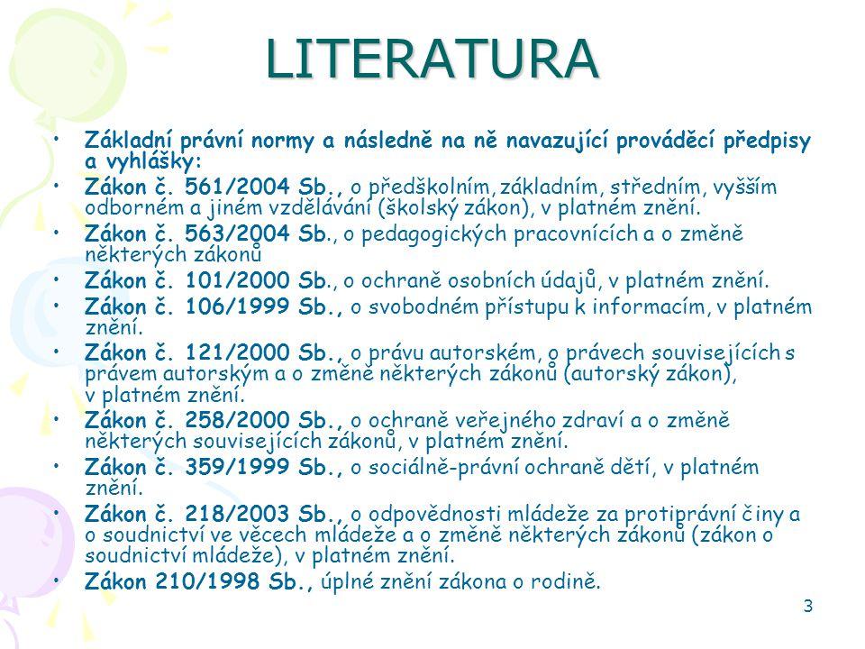 3 LITERATURA Základní právní normy a následně na ně navazující prováděcí předpisy a vyhlášky: Zákon č. 561/2004 Sb., o předškolním, základním, střední